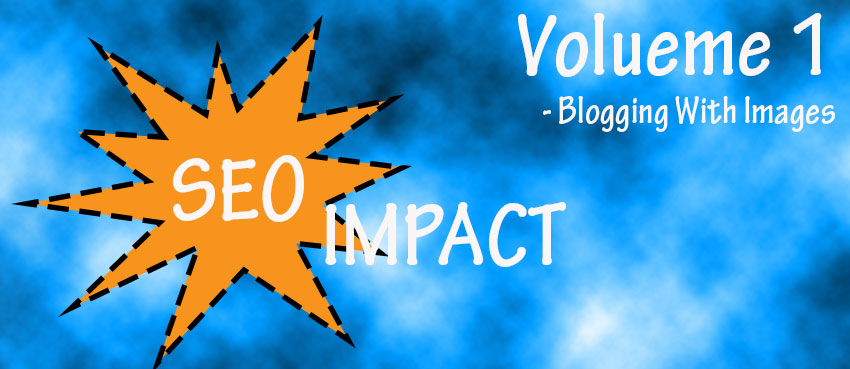 SEO IMPACT volume 1 blogging with images - alt tags and more